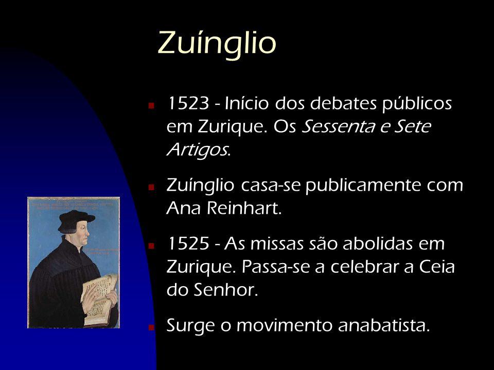 Zuínglio n 1523 - Início dos debates públicos em Zurique. Os Sessenta e Sete Artigos. n Zuínglio casa-se publicamente com Ana Reinhart. n 1525 - As mi