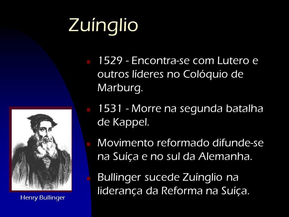 Zuínglio n1n1529 - Encontra-se com Lutero e outros líderes no Colóquio de Marburg. n1n1531 - Morre na segunda batalha de Kappel. nMnMovimento reformad
