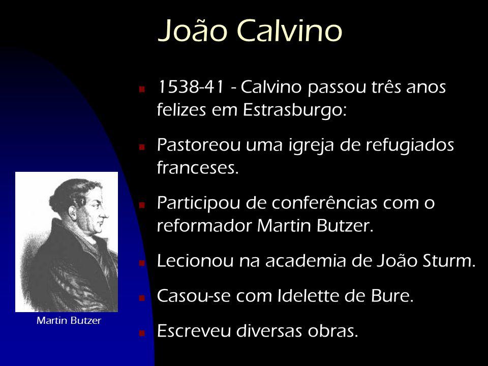 João Calvino n 1538-41 - Calvino passou três anos felizes em Estrasburgo: n Pastoreou uma igreja de refugiados franceses. n Participou de conferências