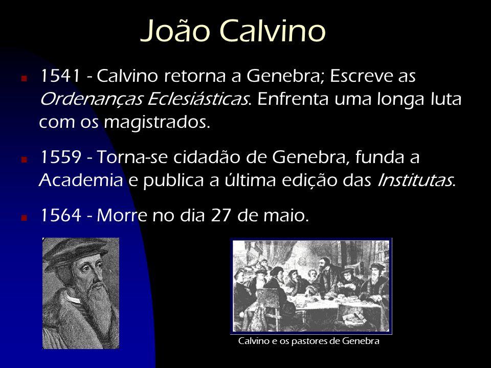 João Calvino n 1541 - Calvino retorna a Genebra; Escreve as Ordenanças Eclesiásticas. Enfrenta uma longa luta com os magistrados. n 1559 - Torna-se ci