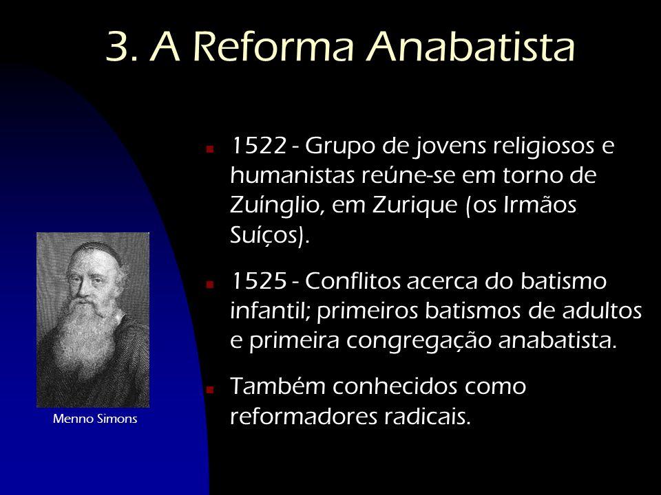 3. A Reforma Anabatista n1n1522 - Grupo de jovens religiosos e humanistas reúne-se em torno de Zuínglio, em Zurique (os Irmãos Suíços). n1n1525 - Conf