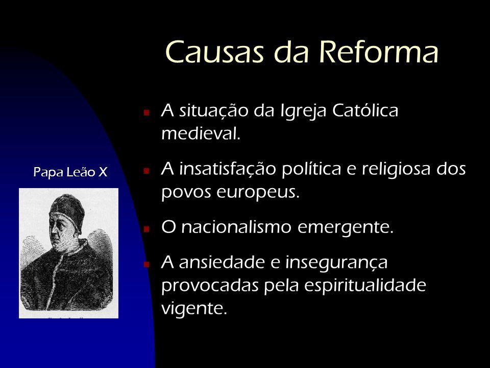 Causas da Reforma n A situação da Igreja Católica medieval. n A insatisfação política e religiosa dos povos europeus. n O nacionalismo emergente. n A