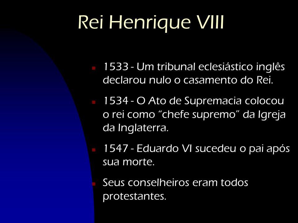 n 1533 - Um tribunal eclesiástico inglês declarou nulo o casamento do Rei. n 1534 - O Ato de Supremacia colocou o rei como chefe supremo da Igreja da