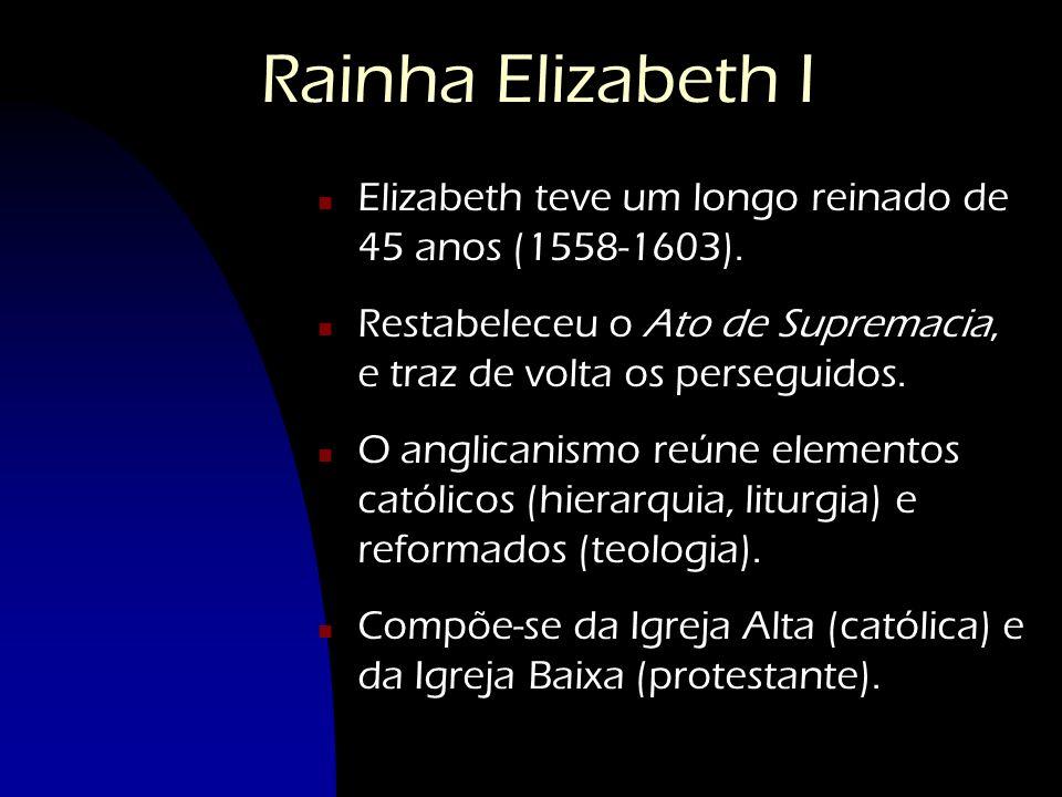 Rainha Elizabeth I n Elizabeth teve um longo reinado de 45 anos (1558-1603). n Restabeleceu o Ato de Supremacia, e traz de volta os perseguidos. n O a