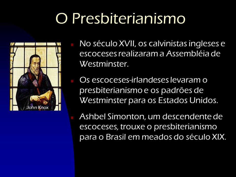 O Presbiterianismo n No século XVII, os calvinistas ingleses e escoceses realizaram a Assembléia de Westminster. n Os escoceses-irlandeses levaram o p