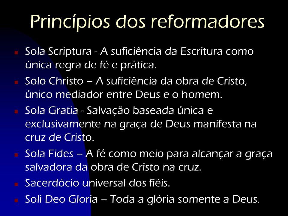 Princípios dos reformadores n Sola Scriptura - A suficiência da Escritura como única regra de fé e prática. n Solo Christo – A suficiência da obra de