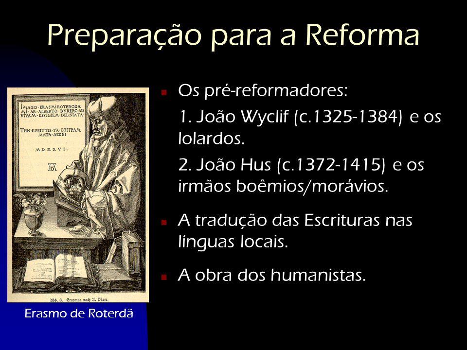 Preparação para a Reforma n Os pré-reformadores: 1. João Wyclif (c.1325-1384) e os lolardos. 2. João Hus (c.1372-1415) e os irmãos boêmios/morávios. n