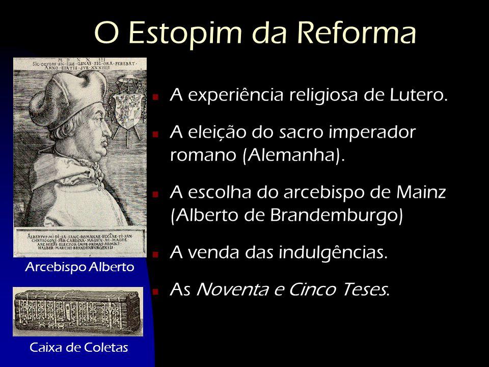 O Estopim da Reforma n A experiência religiosa de Lutero. n A eleição do sacro imperador romano (Alemanha). n A escolha do arcebispo de Mainz (Alberto