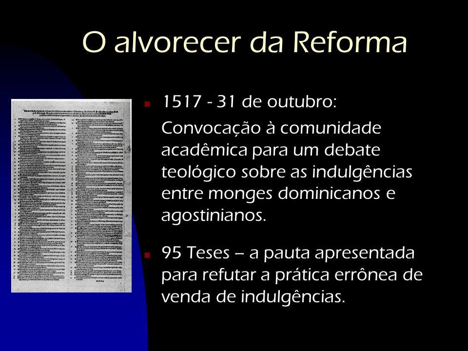O alvorecer da Reforma n 1517 - 31 de outubro: Convocação à comunidade acadêmica para um debate teológico sobre as indulgências entre monges dominican