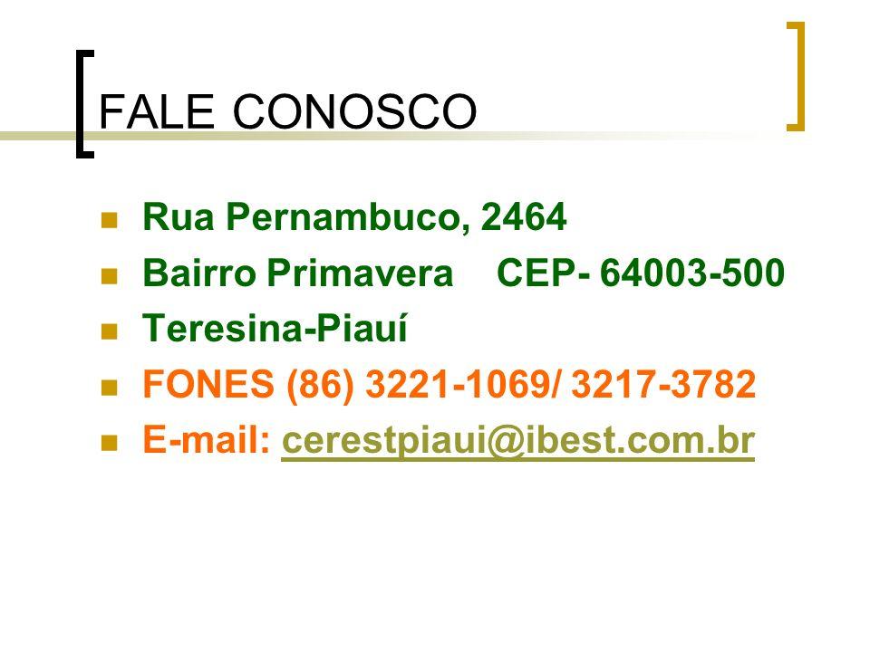 FALE CONOSCO Rua Pernambuco, 2464 Bairro Primavera CEP- 64003-500 Teresina-Piauí FONES (86) 3221-1069/ 3217-3782 E-mail: cerestpiaui@ibest.com.brceres
