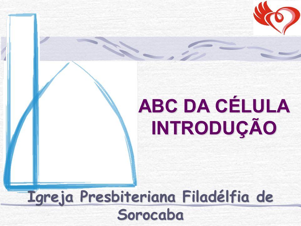 ABC DA CÉLULA INTRODUÇÃO Igreja Presbiteriana Filadélfia de Sorocaba Ministério de Células