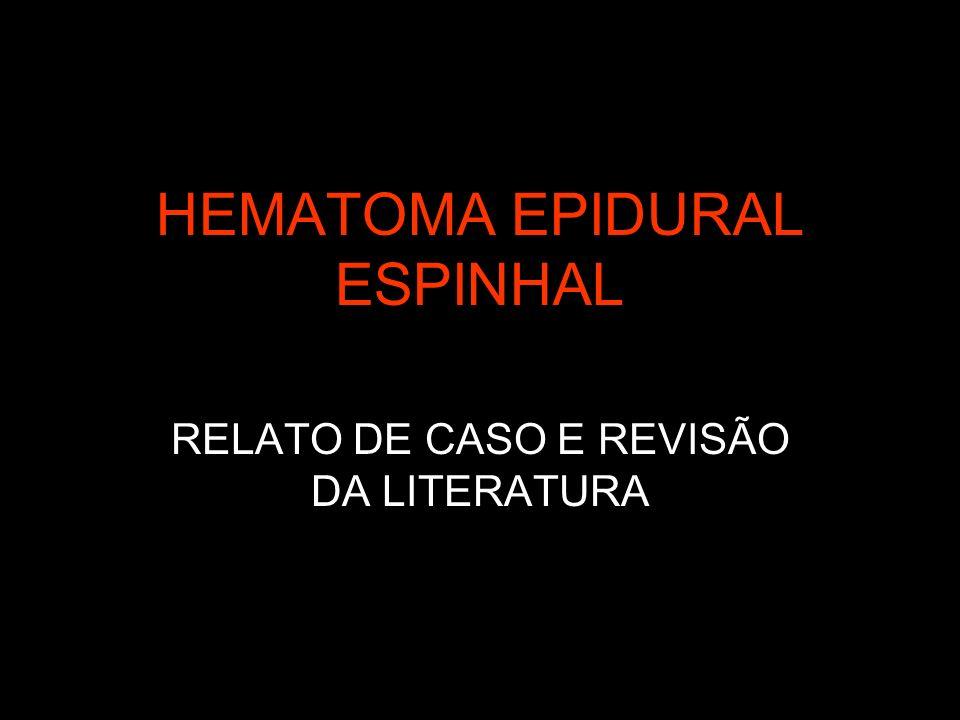 HEMATOMA EPIDURAL ESPINHAL RELATO DE CASO E REVISÃO DA LITERATURA