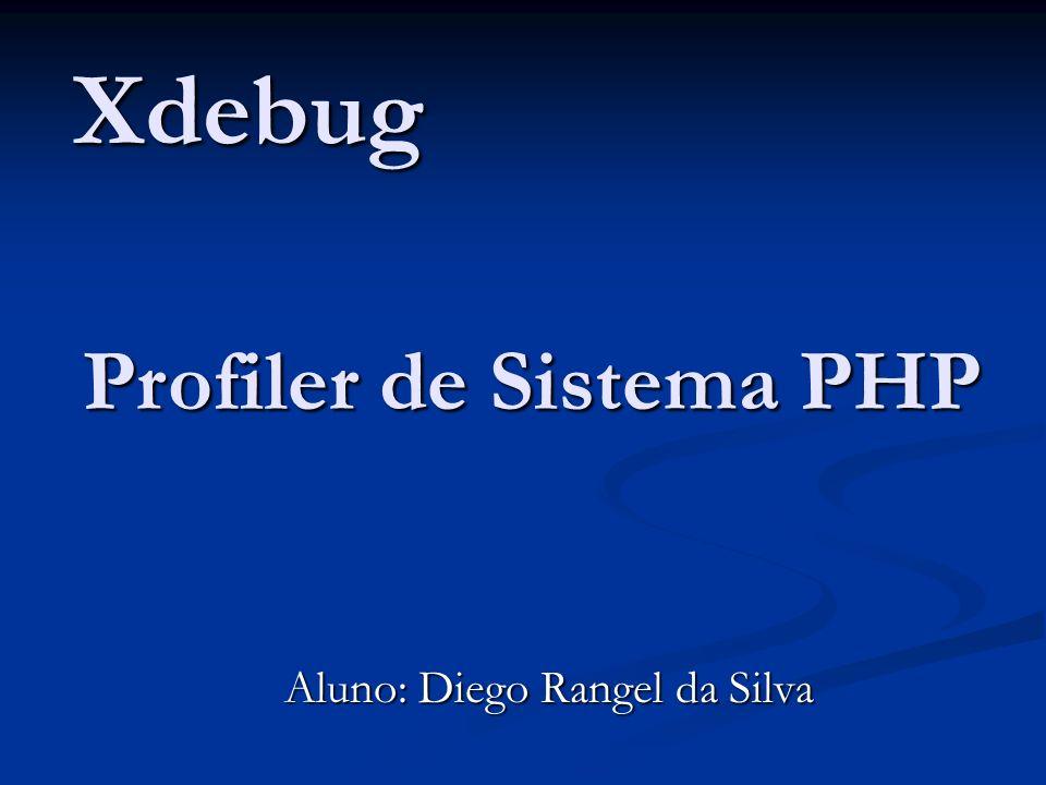 Xdebug Aluno: Diego Rangel da Silva Profiler de Sistema PHP