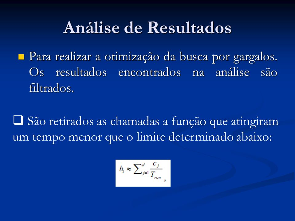 Análise de Resultados Para realizar a otimização da busca por gargalos. Os resultados encontrados na análise são filtrados. Para realizar a otimização