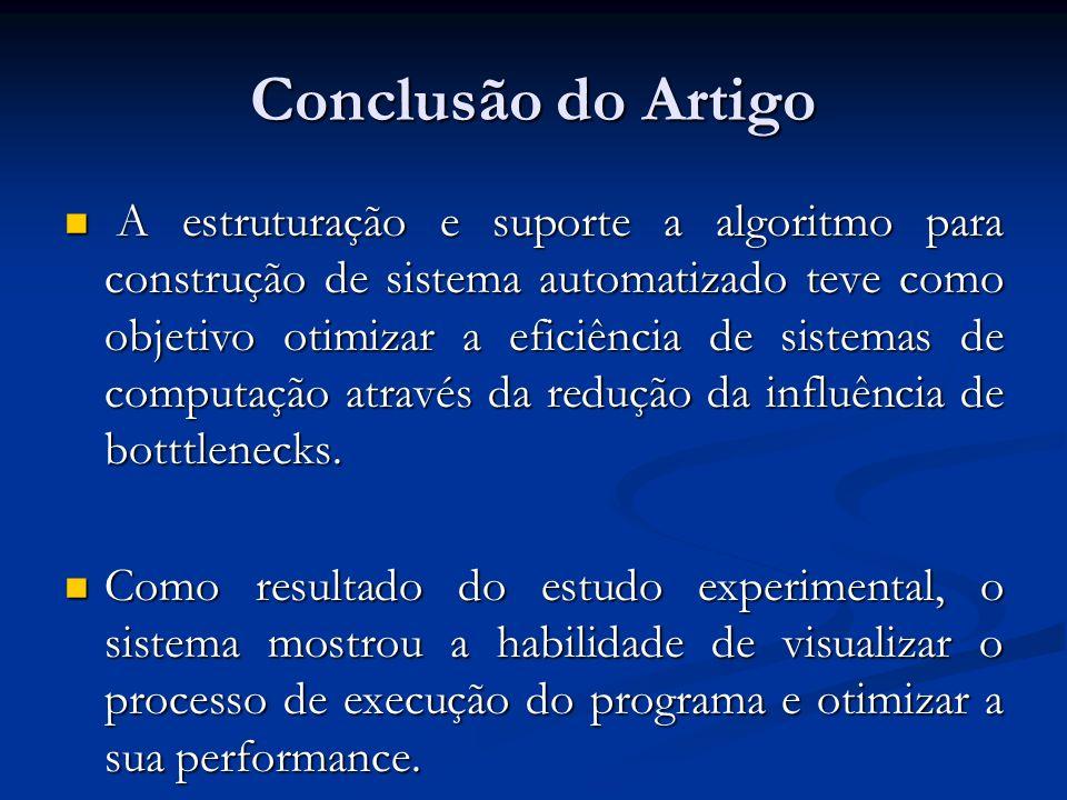 Conclusão do Artigo A estruturação e suporte a algoritmo para construção de sistema automatizado teve como objetivo otimizar a eficiência de sistemas