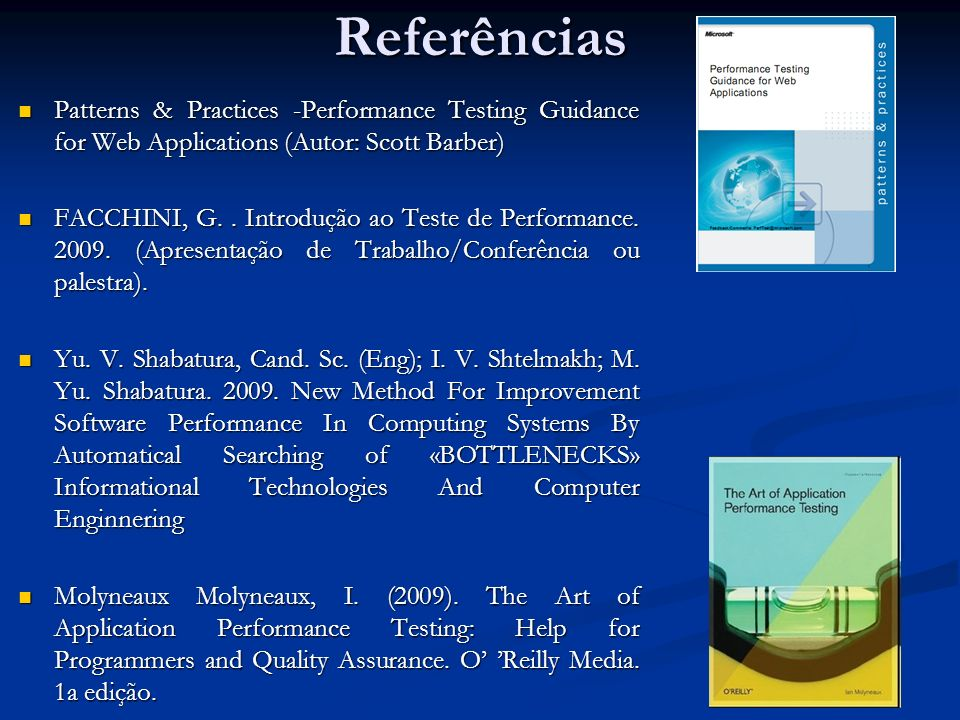Referências Patterns & Practices -Performance Testing Guidance for Web Applications (Autor: Scott Barber) Patterns & Practices -Performance Testing Gu