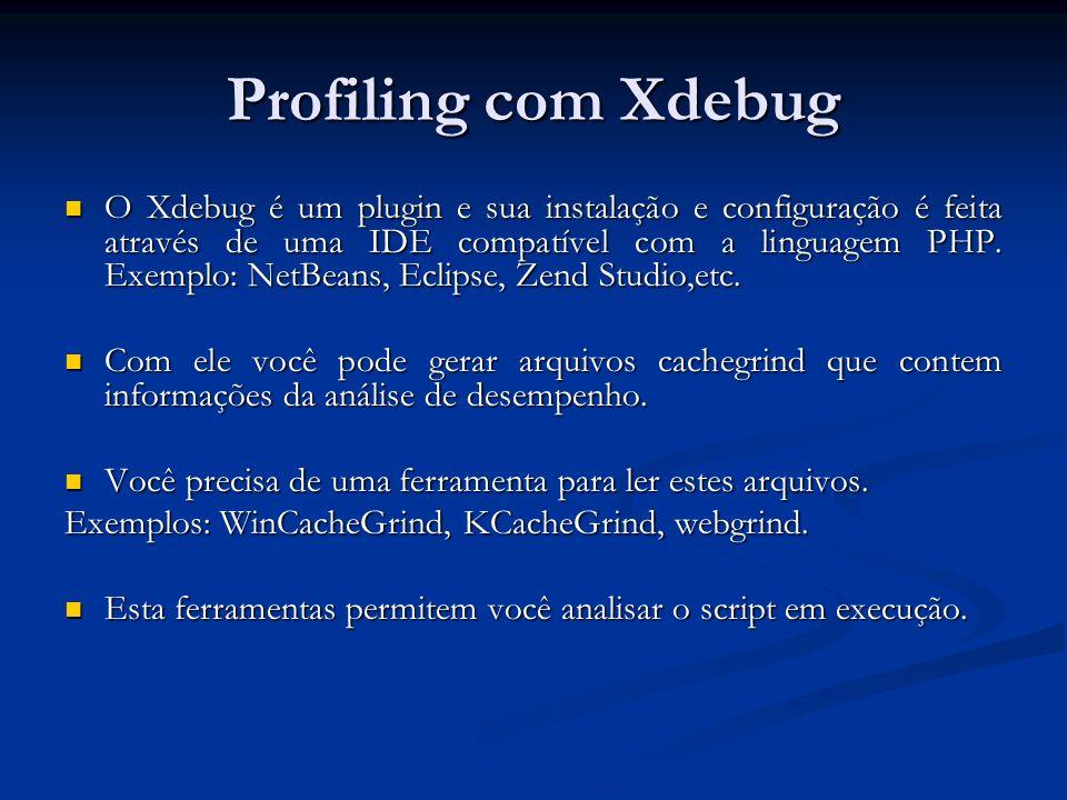 Profiling com Xdebug O Xdebug é um plugin e sua instalação e configuração é feita através de uma IDE compatível com a linguagem PHP. Exemplo: NetBeans