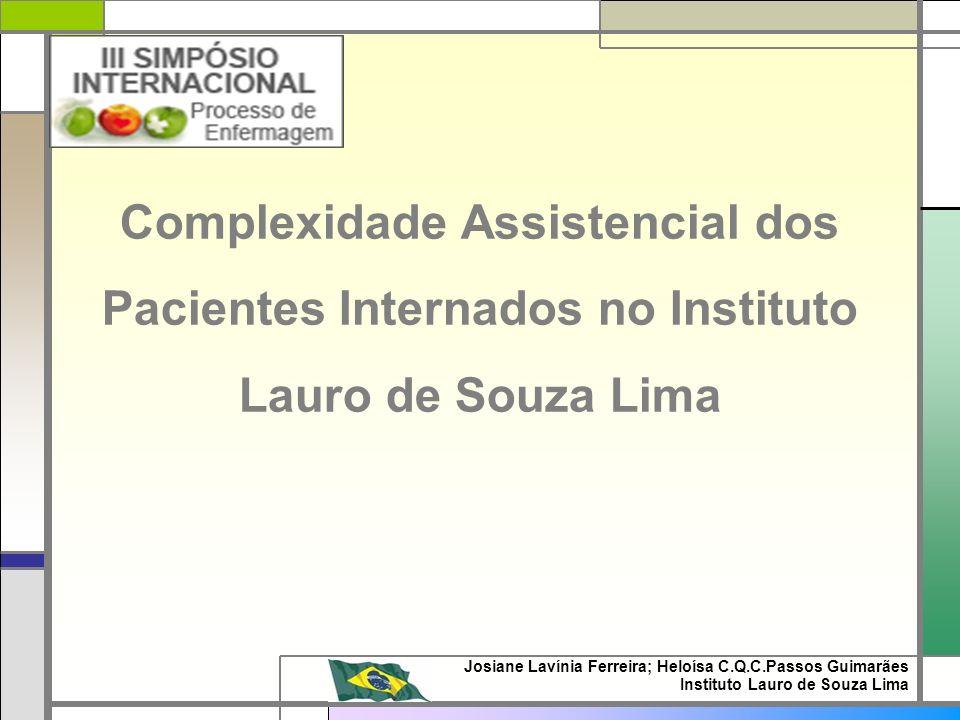 Complexidade Assistencial dos Pacientes Internados no Instituto Lauro de Souza Lima Josiane Lavínia Ferreira; Heloísa C.Q.C.Passos Guimarães Instituto