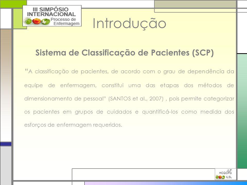 Introdução Sistema de Classificação de Pacientes (SCP) A classificação de pacientes, de acordo com o grau de dependência da equipe de enfermagem, cons
