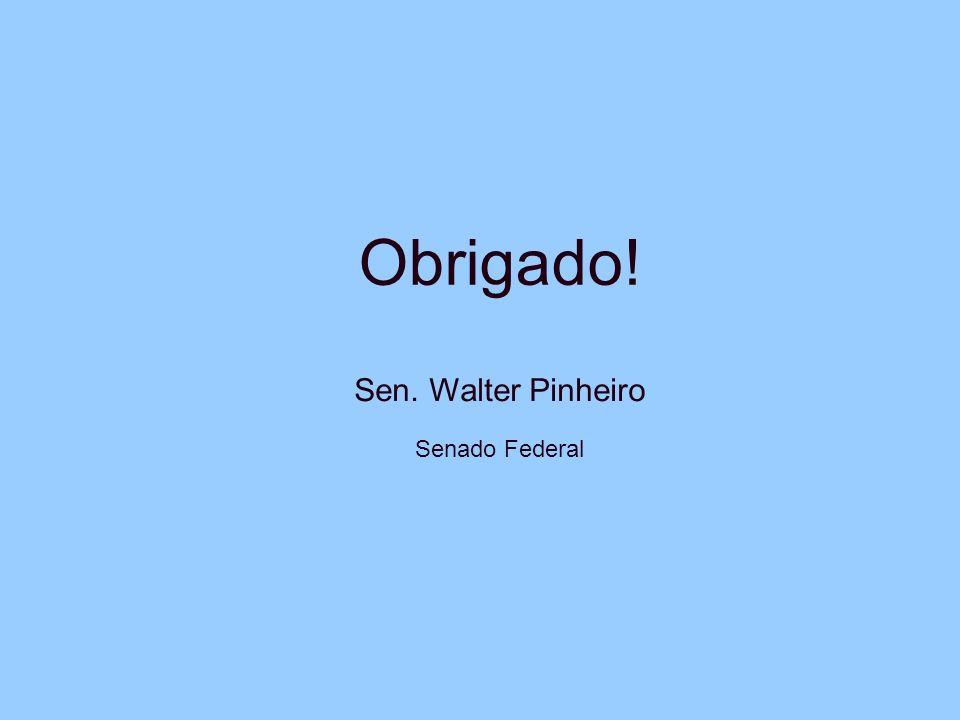 Obrigado! Sen. Walter Pinheiro Senado Federal