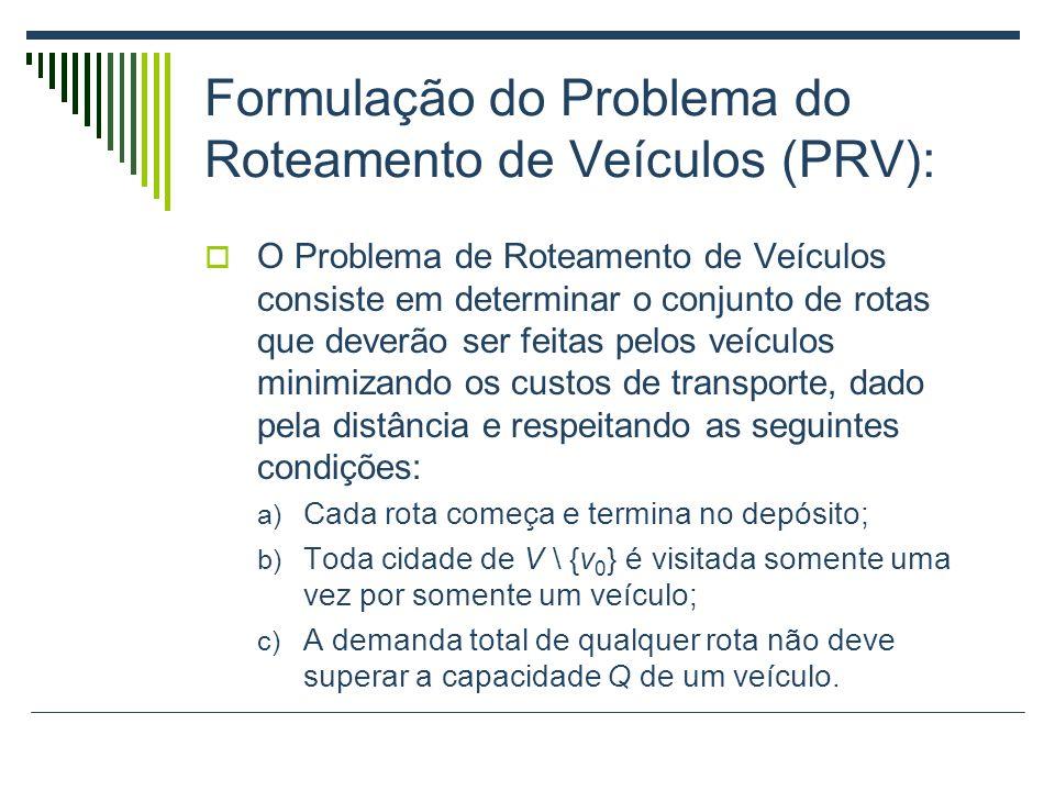 O Problema de Roteamento de Veículos consiste em determinar o conjunto de rotas que deverão ser feitas pelos veículos minimizando os custos de transpo