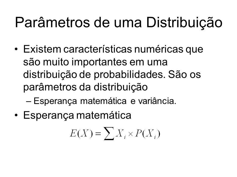 Parâmetros de uma Distribuição Existem características numéricas que são muito importantes em uma distribuição de probabilidades. São os parâmetros da