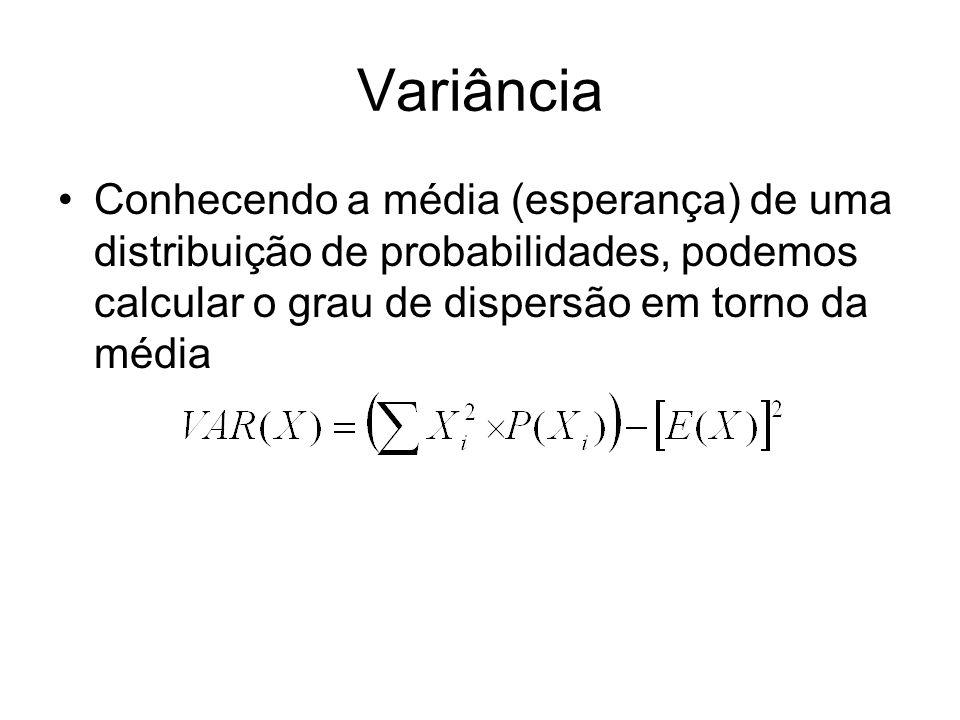 Variância Conhecendo a média (esperança) de uma distribuição de probabilidades, podemos calcular o grau de dispersão em torno da média