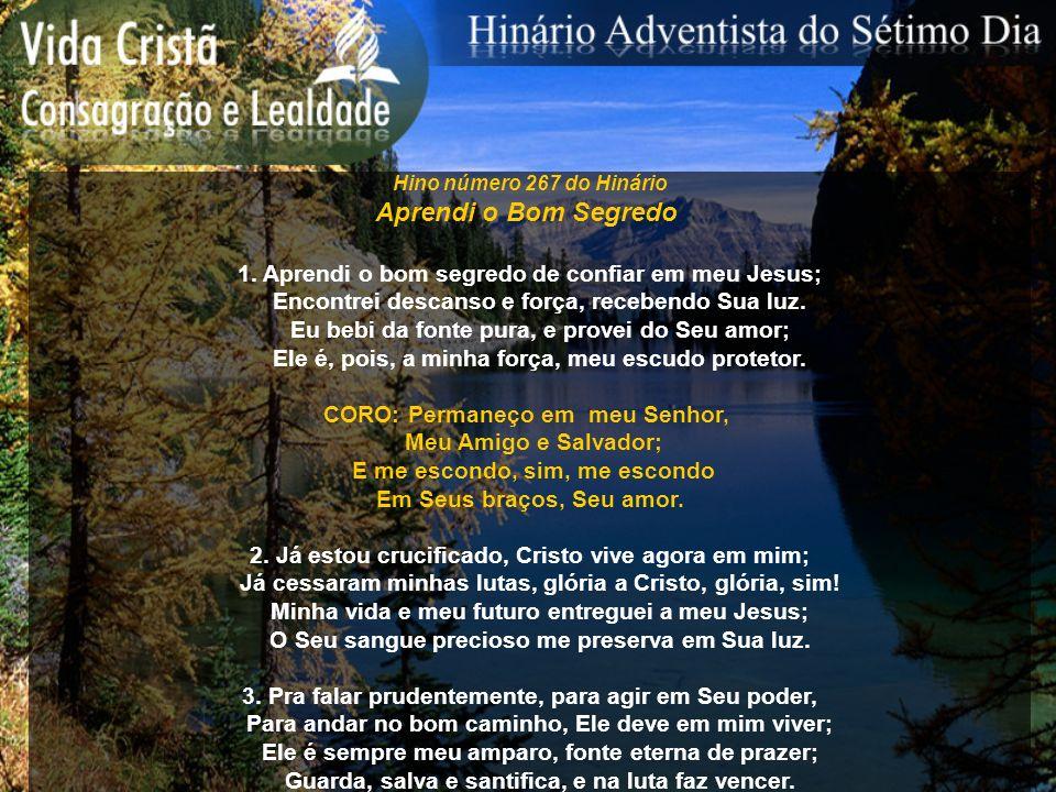 Hino número 267 do Hinário Aprendi o Bom Segredo 1. Aprendi o bom segredo de confiar em meu Jesus; Encontrei descanso e força, recebendo Sua luz. Eu b