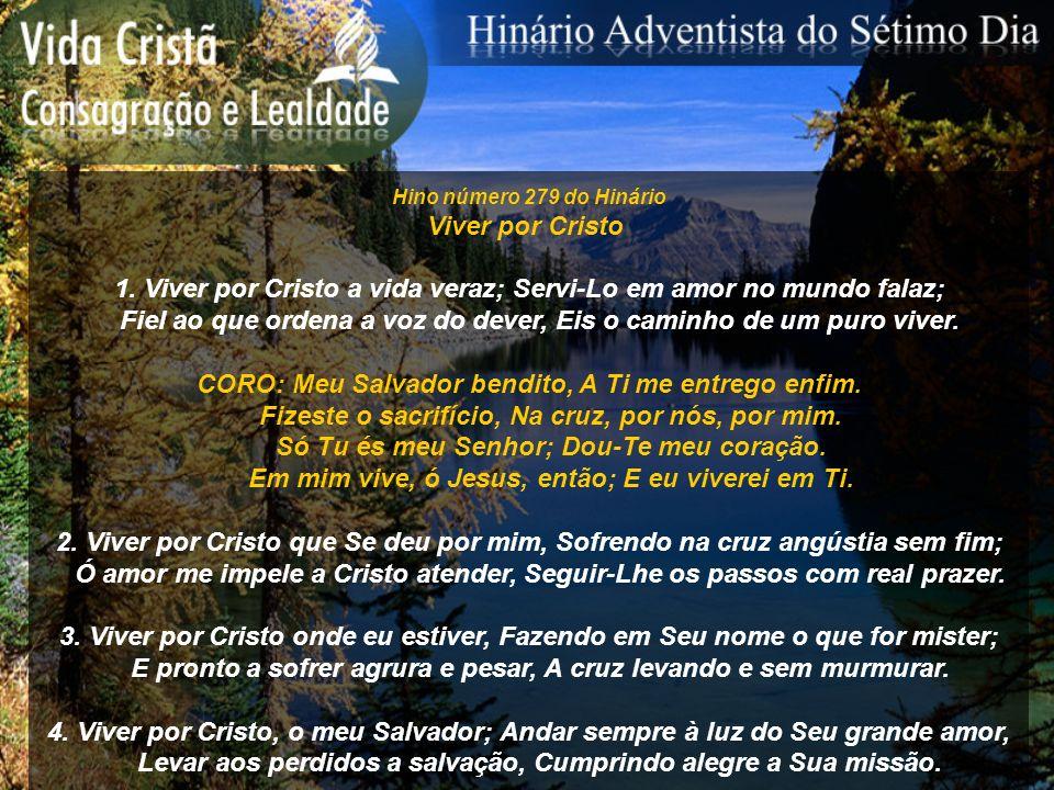 Hino número 279 do Hinário Viver por Cristo 1. Viver por Cristo a vida veraz; Servi-Lo em amor no mundo falaz; Fiel ao que ordena a voz do dever, Eis