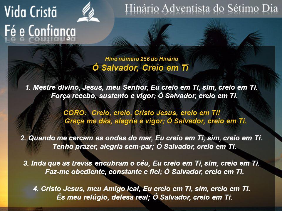 Hino número 256 do Hinário Ó Salvador, Creio em Ti 1. Mestre divino, Jesus, meu Senhor, Eu creio em Ti, sim, creio em Ti. Força recebo, sustento e vig