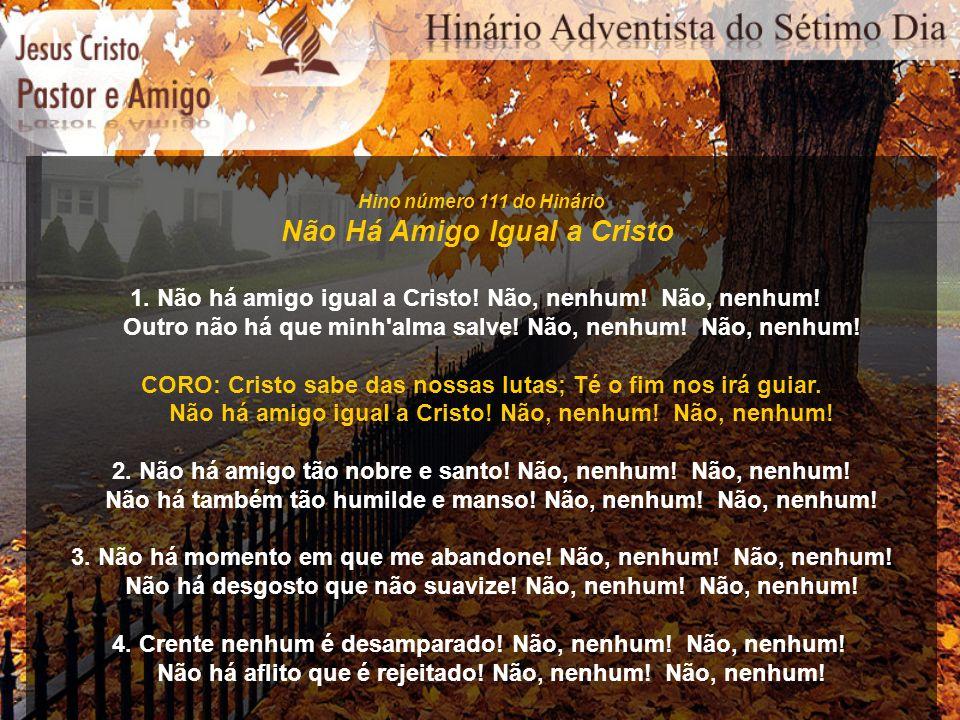 Hino número 111 do Hinário Não Há Amigo Igual a Cristo 1. Não há amigo igual a Cristo! Não, nenhum! Não, nenhum! Outro não há que minh'alma salve! Não