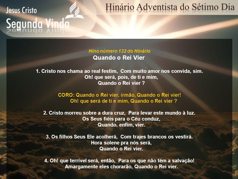Hino número 132 do Hinário Quando o Rei Vier 1. Cristo nos chama ao real festim, Com muito amor nos convida, sim. Oh! que será, pois, de ti e mim, Qua