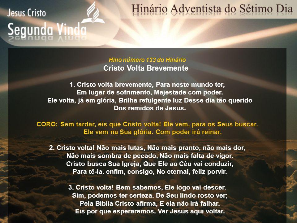 Hino número 133 do Hinário Cristo Volta Brevemente 1. Cristo volta brevemente, Para neste mundo ter, Em lugar de sofrimento, Majestade com poder. Ele