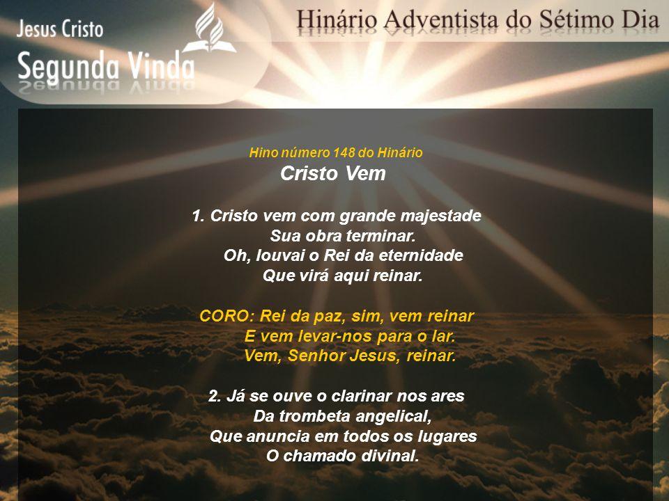 Hino número 148 do Hinário Cristo Vem 1. Cristo vem com grande majestade Sua obra terminar. Oh, louvai o Rei da eternidade Que virá aqui reinar. CORO: