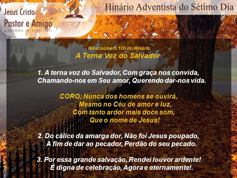 Hino número 105 do Hinário A Terna Voz do Salvador 1. A terna voz do Salvador, Com graça nos convida, Chamando-nos em Seu amor, Querendo dar-nos vida.
