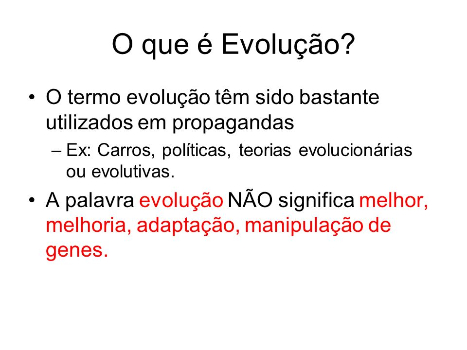 O que é Evolução? O termo evolução têm sido bastante utilizados em propagandas –Ex: Carros, políticas, teorias evolucionárias ou evolutivas. A palavra