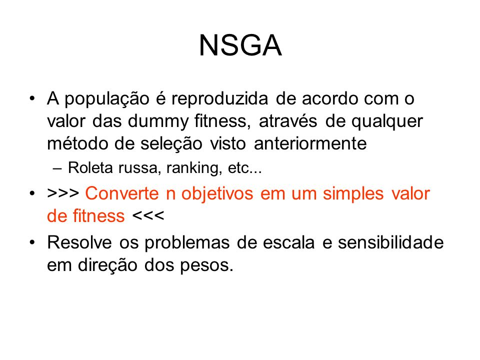 NSGA A população é reproduzida de acordo com o valor das dummy fitness, através de qualquer método de seleção visto anteriormente –Roleta russa, ranki