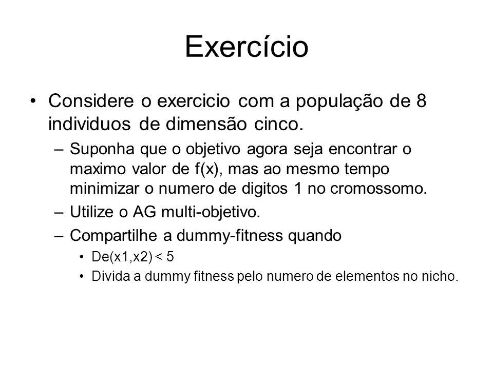 Exercício Considere o exercicio com a população de 8 individuos de dimensão cinco. –Suponha que o objetivo agora seja encontrar o maximo valor de f(x)