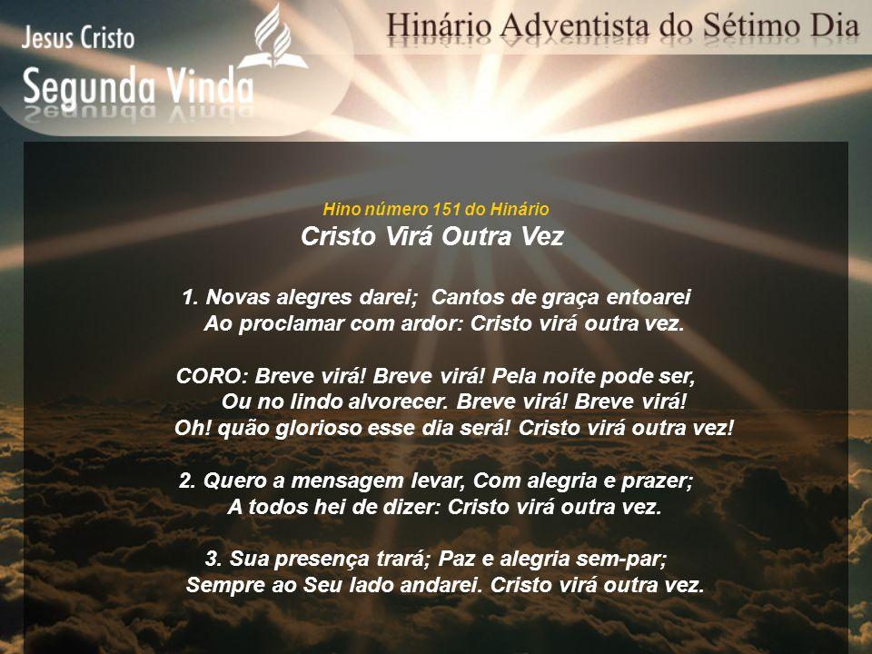 Hino número 151 do Hinário Cristo Virá Outra Vez 1. Novas alegres darei; Cantos de graça entoarei Ao proclamar com ardor: Cristo virá outra vez. CORO:
