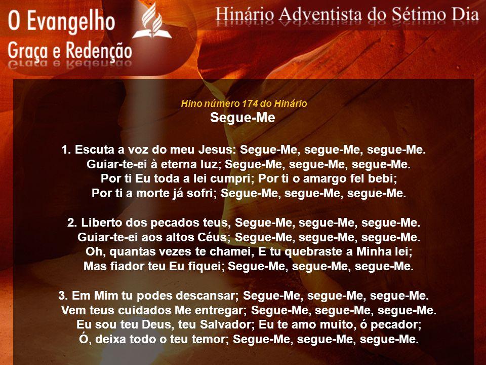 Hino número 174 do Hinário Segue-Me 1. Escuta a voz do meu Jesus: Segue-Me, segue-Me, segue-Me. Guiar-te-ei à eterna luz; Segue-Me, segue-Me, segue-Me
