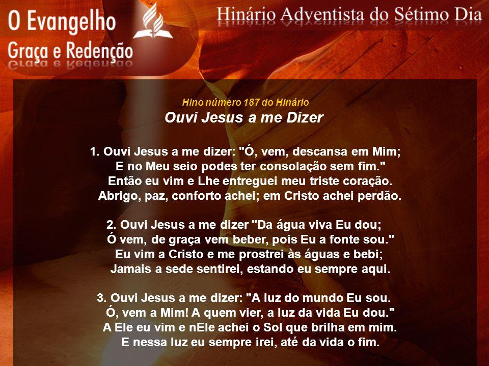 Hino número 187 do Hinário Ouvi Jesus a me Dizer 1. Ouvi Jesus a me dizer: