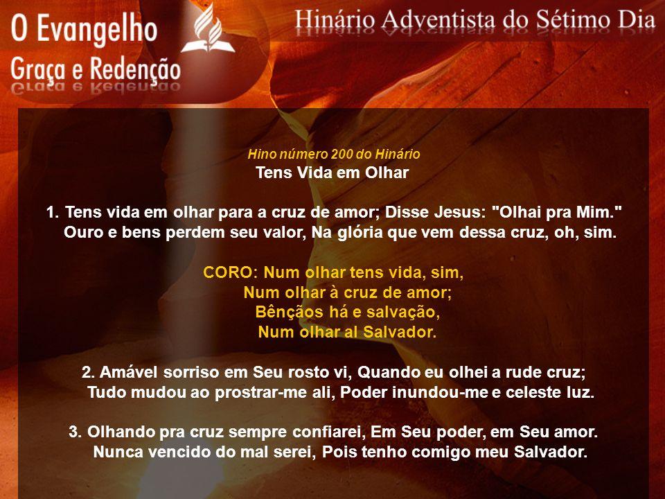 Hino número 200 do Hinário Tens Vida em Olhar 1. Tens vida em olhar para a cruz de amor; Disse Jesus: