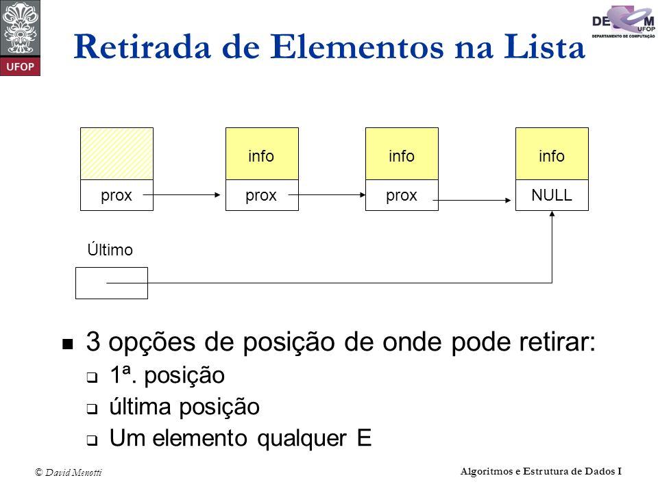 © David Menotti Algoritmos e Estrutura de Dados I Retirada de Elementos na Lista info prox info prox info NULL Último 3 opções de posição de onde pode