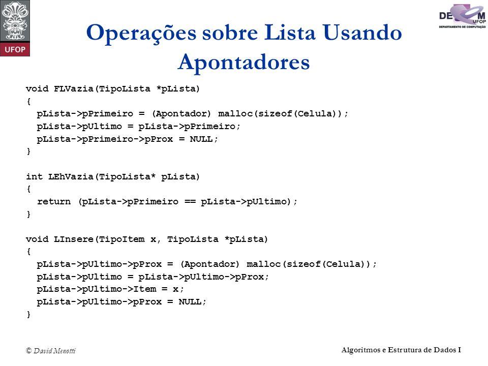 © David Menotti Algoritmos e Estrutura de Dados I Operações sobre Lista Usando Apontadores void FLVazia(TipoLista *pLista) { pLista->pPrimeiro = (Apon
