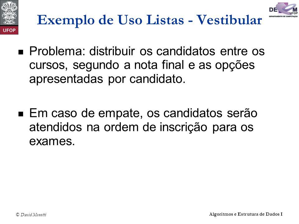 © David Menotti Algoritmos e Estrutura de Dados I Exemplo de Uso Listas - Vestibular Problema: distribuir os candidatos entre os cursos, segundo a not