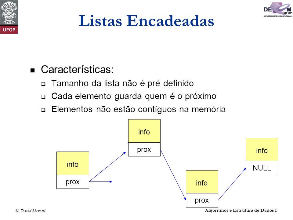 © David Menotti Algoritmos e Estrutura de Dados I Listas Encadeadas Características: Tamanho da lista não é pré-definido Cada elemento guarda quem é o