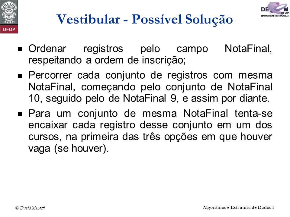© David Menotti Algoritmos e Estrutura de Dados I Vestibular - Possível Solução Ordenar registros pelo campo NotaFinal, respeitando a ordem de inscriç