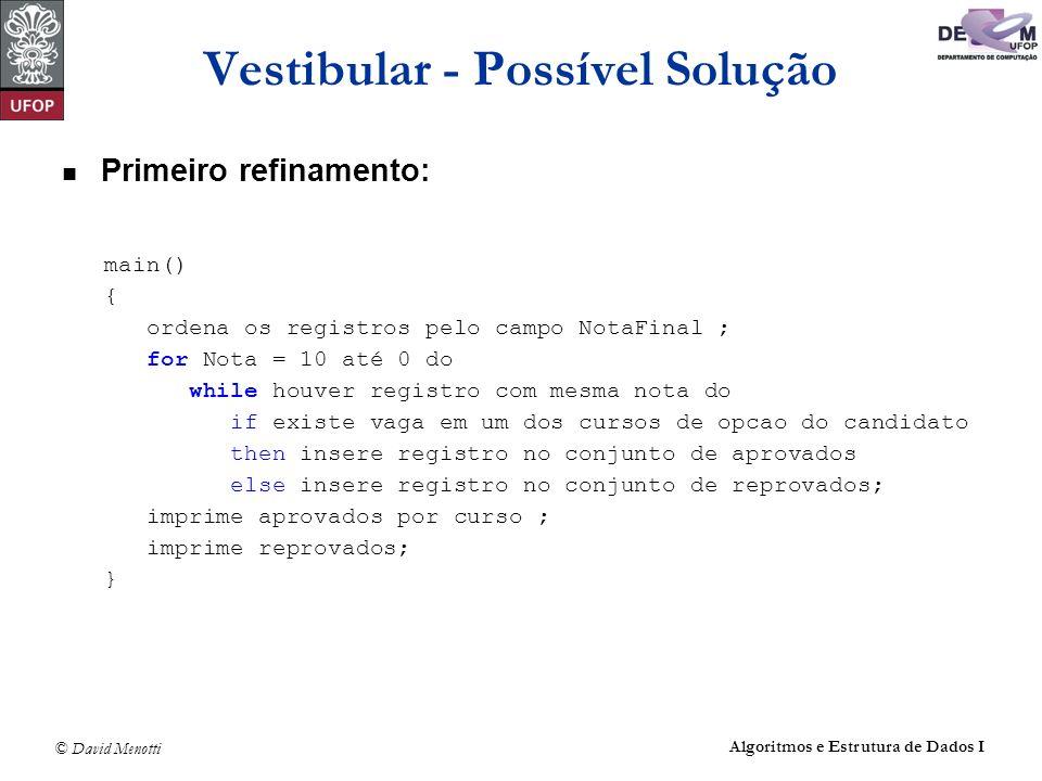 © David Menotti Algoritmos e Estrutura de Dados I Vestibular - Possível Solução Primeiro refinamento: main() { ordena os registros pelo campo NotaFina