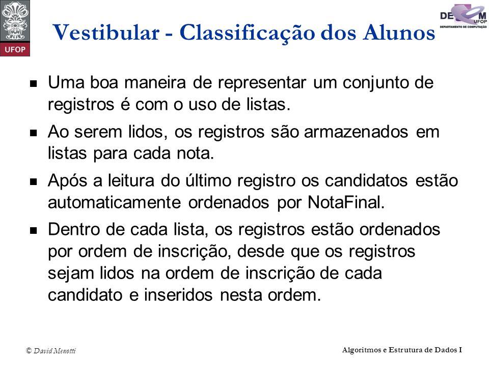 © David Menotti Algoritmos e Estrutura de Dados I Vestibular - Classificação dos Alunos Uma boa maneira de representar um conjunto de registros é com