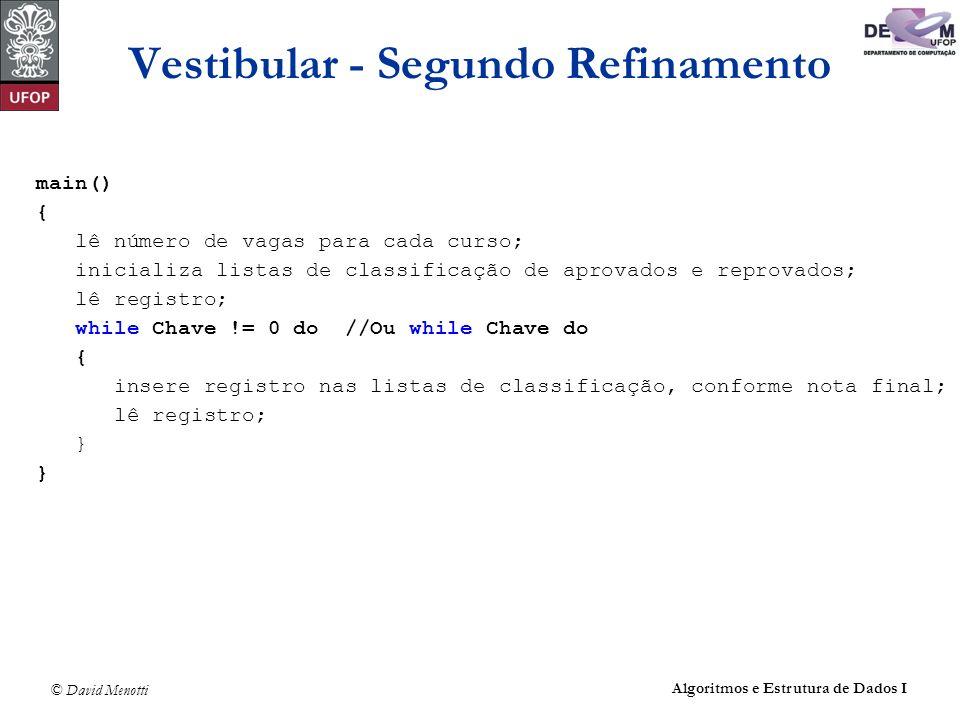 © David Menotti Algoritmos e Estrutura de Dados I Vestibular - Segundo Refinamento main() { lê número de vagas para cada curso; inicializa listas de c